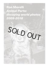 Animal Parts: decaying world photos 2009-2018 / Ron Morelli